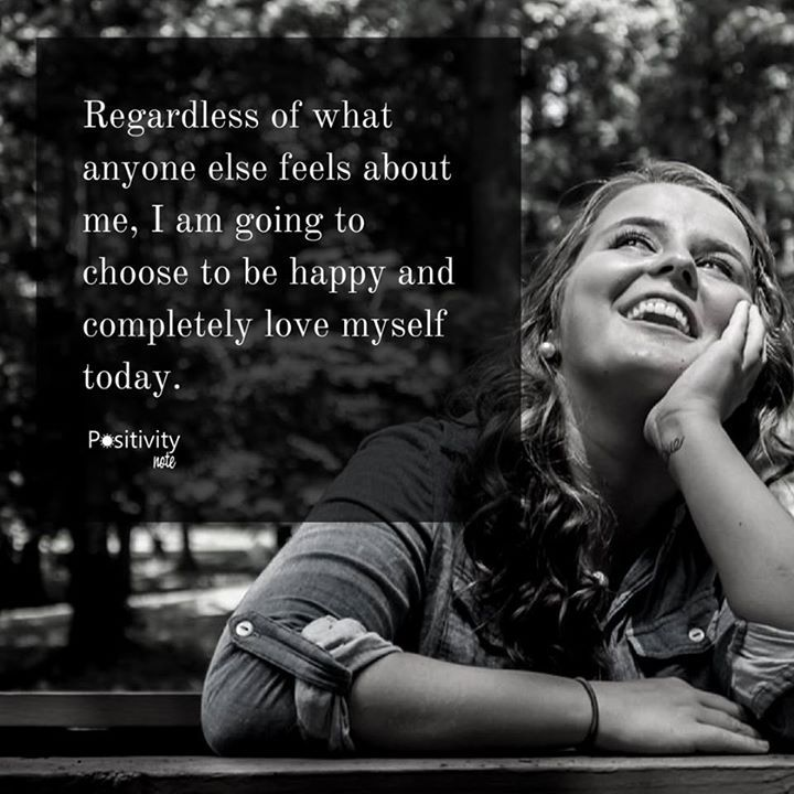 Regardless of what anyone else feels about me I am going to choose to be happy and completely love myself today. #positivitynote #upliftingyourspirit