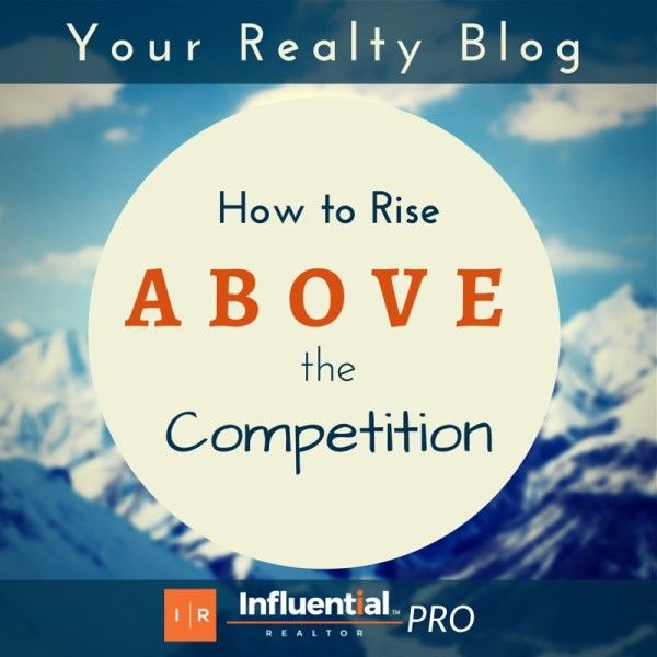 Your Realty Blog: How to Rise Above the Competition - The latest Influential Realtor article helps you set your blog apart from the rest for increased traffic, exposure and to build your online brand for your clients.  #realestate #blogging #marketing #tips #SEO