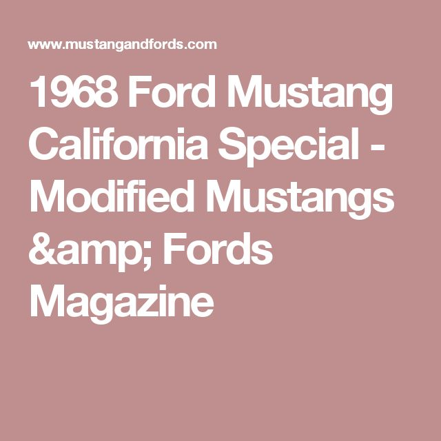 1968 Ford Mustang California Special - Modified Mustangs & Fords Magazine