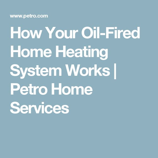 How Your Oil-Fired Home Heating System Works | Petro Home Services