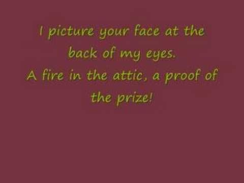 I picture your face in the back of my eyes A fire in the attic a proof of the prize! Anna Molly- Incubus Lyrics