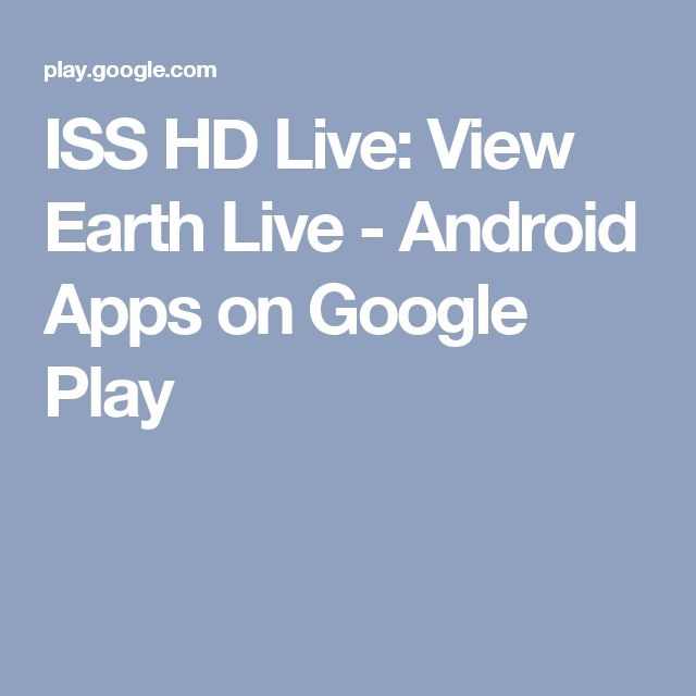 ISS HD Live: View Earth Live - Android Apps on Google Play