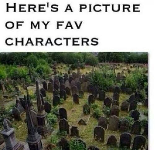 Robb and Ned Stark, Renly Baratheon, Oberyn Martell... the list goes on.