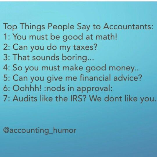 I hear this already and I'm not even an accountant...yet! ;)