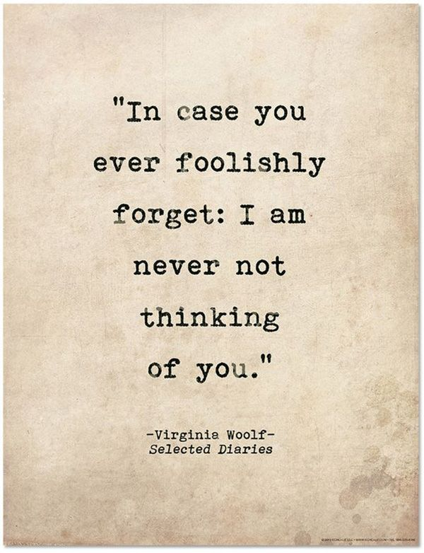 """In case you ever foolishly forger: I am never not thinking of you.""                                                                                                                                                                                 More"