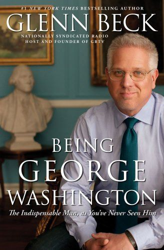 Bestseller books online Being George Washington: The Indispensable Man, as You've Never Seen Him Glenn Beck  http://www.ebooknetworking.net/books_detail-1451659261.html