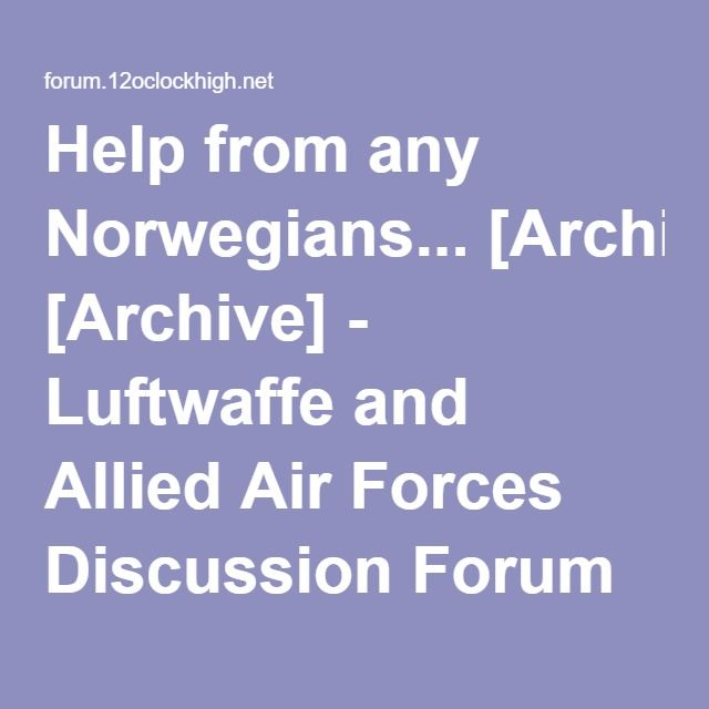Help from any Norwegians... [Archive] - Luftwaffe and Allied Air Forces Discussion Forum