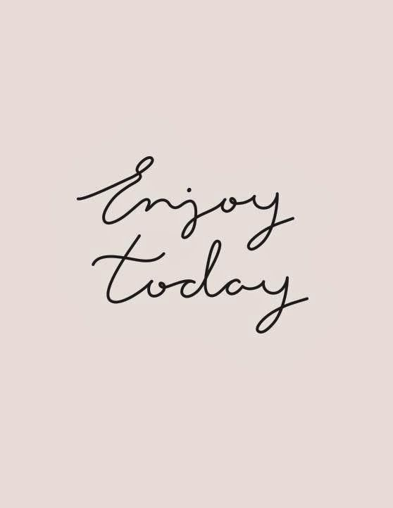 enjoy+today.jpg 558×722 pixels