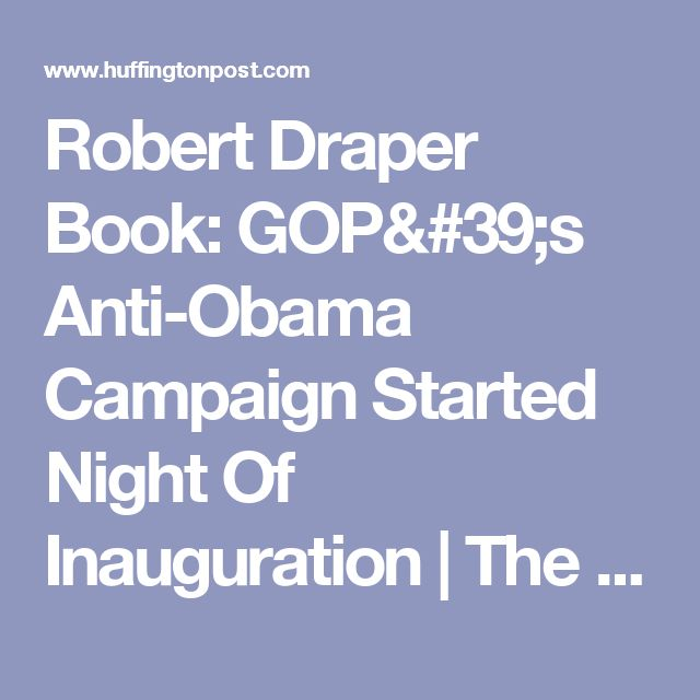 Robert Draper Book: GOP's Anti-Obama Campaign Started Night Of Inauguration | The Huffington Post