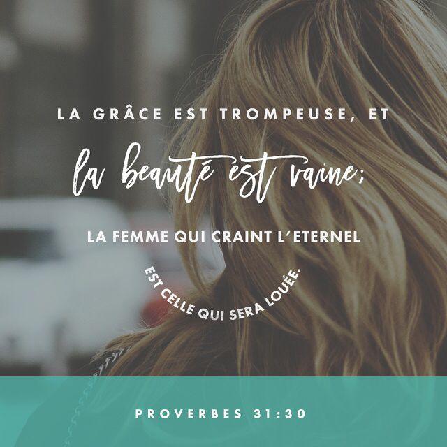 «Le charme est trompeur, la beauté ne dure pas. La femme qui respecte le Seigneur, elle seule est digne de louanges.» Proverbes 31:30 PDV http://bible.com/133/pro.31.30.pdv