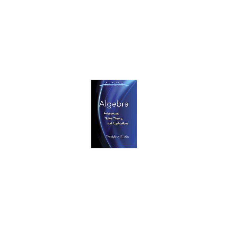 Algebra : Polynomials, Galois Theory, and Applications (Paperback) (Fru00e9du00e9ric Butin)
