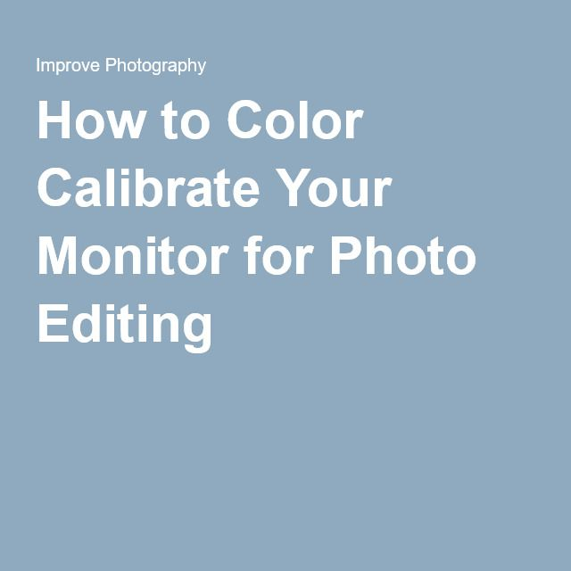 How to Color Calibrate Your Monitor for Photo Editing