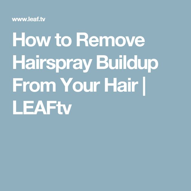 How to Remove Hairspray Buildup From Your Hair   LEAFtv