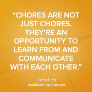 """""""Chores are not just chores. They're an opportunity to learn from and communicate with each other."""" –Carol Tuttle, The Child Whisperer Show #thechildwhisperer #parentingquote #chores"""