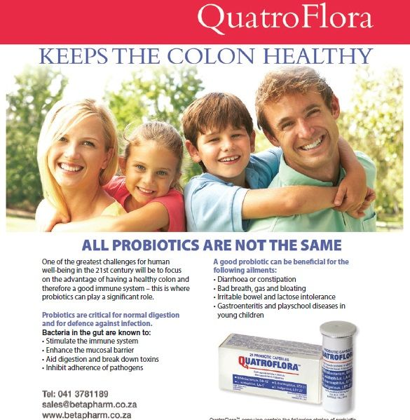 QuatroFlora Keeps the Colon healthy.  Probiotics are critical for normal digestion and for defence against infection and can be beneficial for the following ailments: •Diarrhoea or constipation  •Bad breath, gas and bloating  •Irritable bowel and lactose intolerance •Gastroenteritis and playschool diseases in young children www.betapharm.co.za