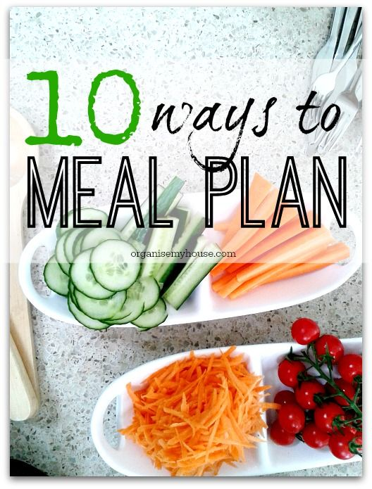 10 ways to meal plan - make your meal planning as easy as you can by working out which method suits you best