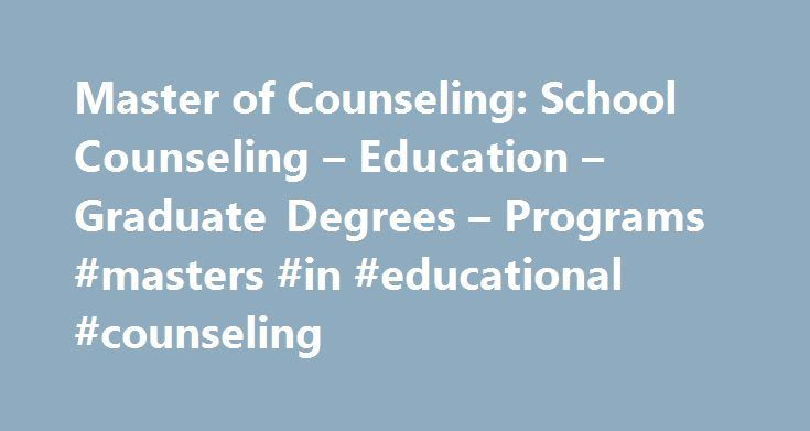 Master of Counseling: School Counseling – Education – Graduate Degrees – Programs #masters #in #educational #counseling http://tennessee.nef2.com/master-of-counseling-school-counseling-education-graduate-degrees-programs-masters-in-educational-counseling/  # Master of Counseling: School Counseling The Oregon State University Counseling Academic Unit and OSU Ecampus provide a 75-credit Master of Counseling (M.Coun.) program with an option in school counseling. This unique and well-established…