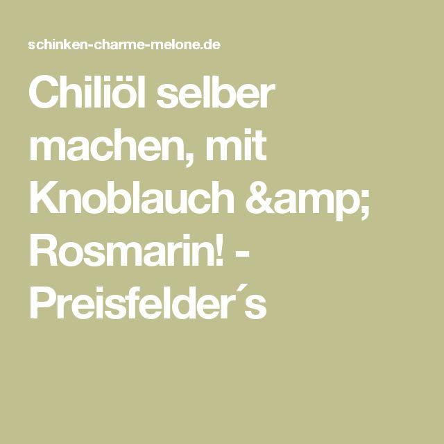 Chiliöl selber machen, mit Knoblauch & Rosmarin! - Preisfelder´s
