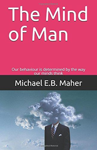 The Mind of Man: Our behaviour is determined by the way o... https://www.amazon.com/dp/1521521158/ref=cm_sw_r_pi_dp_x_PlwrzbHF8Z6BK