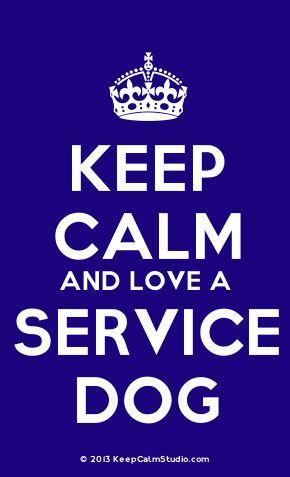 'Keep Calm and Love A Service Dog' made on Keep Calm Studio: Create your own custom 'Keep Calm and Love A Service Dog' posters » Keep Calm Studio