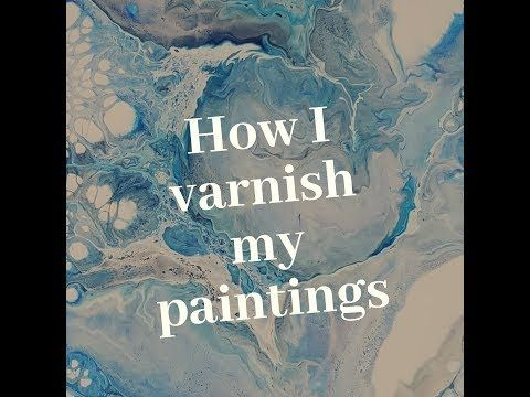 25 How I Varnish My Paintings Acrylic Pouring Basics