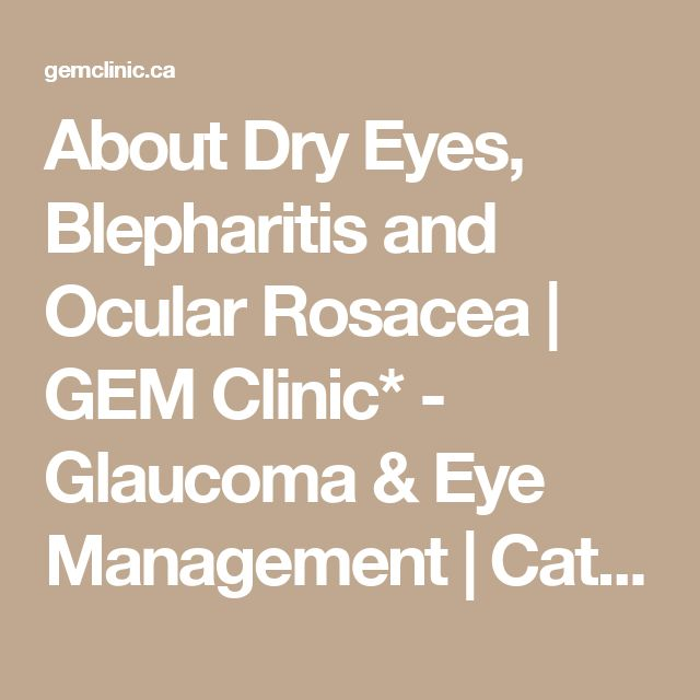 About Dry Eyes, Blepharitis and Ocular Rosacea | GEM Clinic* - Glaucoma & Eye Management | Cataract Surgery, Glaucoma Surgery, Laser Surgery in Winnipeg, Manitoba, Canada