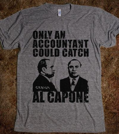 Only an accountant could catch Al Capone. https://www.etsy.com/listing/107873205/accountants-are-gangsta