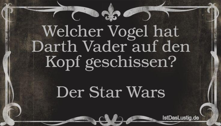 Welcher Vogel hat Darth Vader auf den Kopf geschissen?  Der Star Wars ... gefunden auf https://www.istdaslustig.de/spruch/1456 #lustig #sprüche #fun #spass