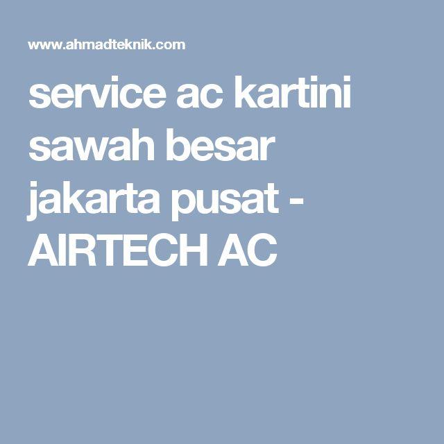 service ac kartini sawah besar jakarta pusat - AIRTECH AC