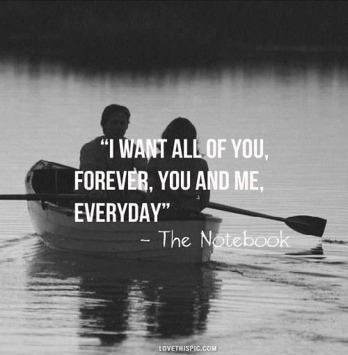 I want all of you forever, you and me, everyday.