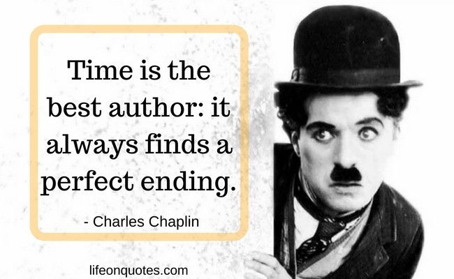 Time is the best author: it always finds a perfect ending. - Charles Chaplin