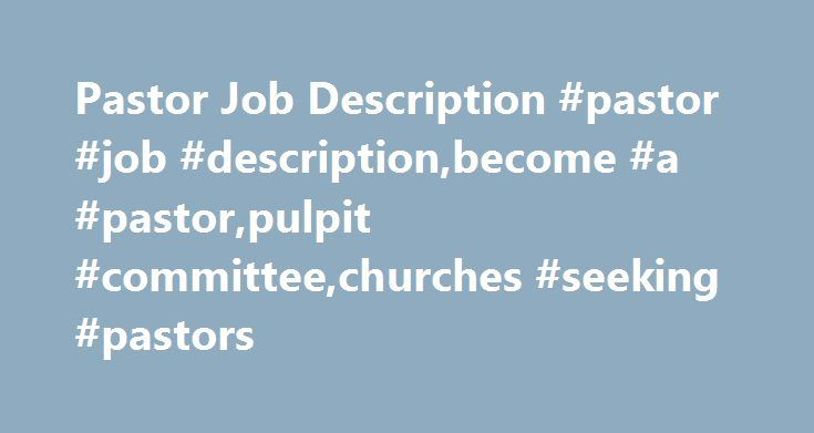 Pastor Job Description #pastor #job #description,become #a #pastor,pulpit #committee,churches #seeking #pastors http://namibia.nef2.com/pastor-job-description-pastor-job-descriptionbecome-a-pastorpulpit-committeechurches-seeking-pastors/  # Pastor Job Description A pastor job description can be useful for both potential pastors and for the congregations that are looking for their next pastor. But before we look at a modern clergy job description, let's look at one from a long time ago…