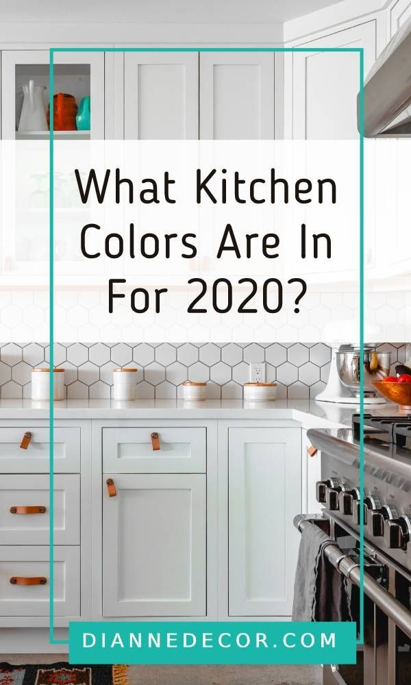 What Kitchen Colors Are In For 2020 Diannedecor Com In 2020 Timeless Kitchen Kitchen Color Trends Kitchen Colors