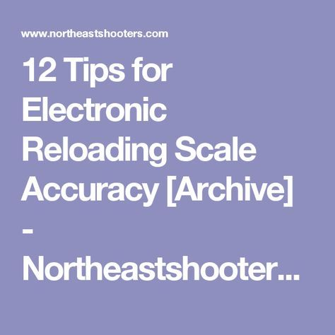 12 Tips for Electronic Reloading Scale Accuracy [Archive] - Northeastshooters.com Forums