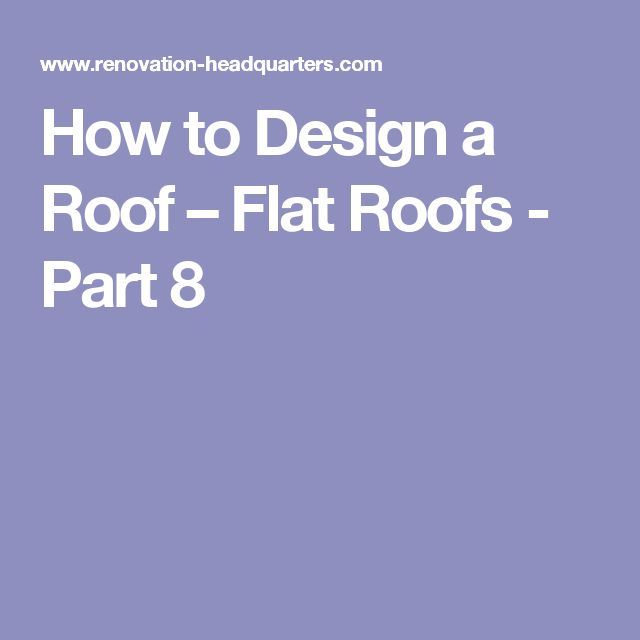 How to Design a Roof – Flat Roofs - Part 8