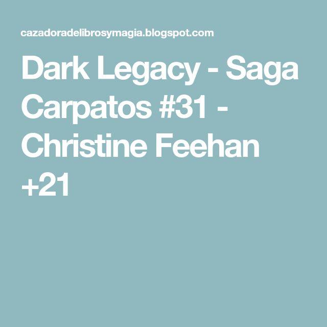 Dark Legacy - Saga Carpatos #31 - Christine Feehan +21