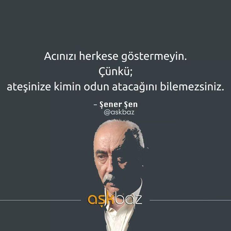 Acınızı herkese göstermeyin.  Çünkü; ateşinize kimin odun atacağını bilemezsiniz.   - Şener Şen   #sözler #anlamlısözler #güzelsözler #manalısözler #özlüsözler #alıntı #alıntılar #alıntıdır #alıntısözler #şiir #edebiyat