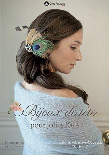Bijoux de tête pour jolies fêtes de Villenave-Gabaud Heloïse http://www.amazon.fr/dp/2814102745/ref=cm_sw_r_pi_dp_QdAcub0MG5TG3