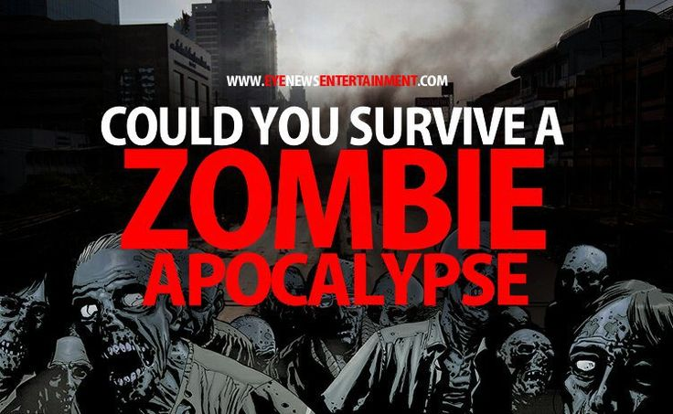 Could You Survive A Zombie Apocalypse? - Eye News Entertainment