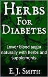 #healthyliving Herbs For Diabetes: Lower Blood Sugar Naturally With Herbs And Supplements (Diabetes Series Book 1)