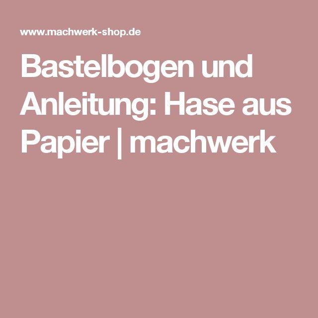 Bastelbogen und Anleitung: Hase aus Papier   machwerk