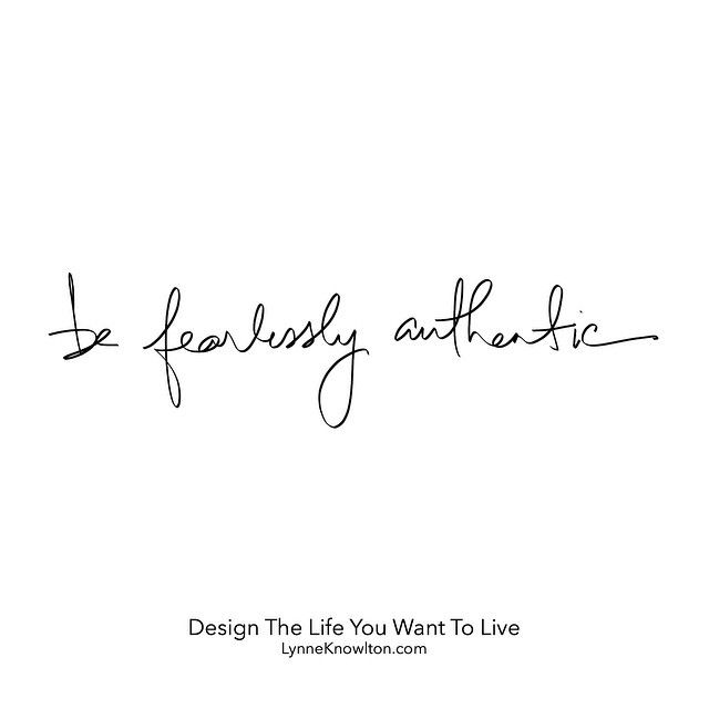 Be fearlessly authentic #DesignTheLifeYouWantToLive
