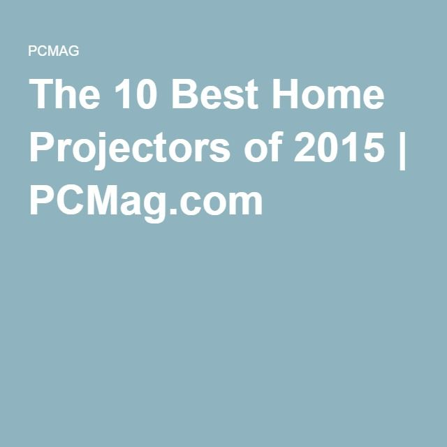 The 10 Best Home Projectors of 2015 | PCMag.com