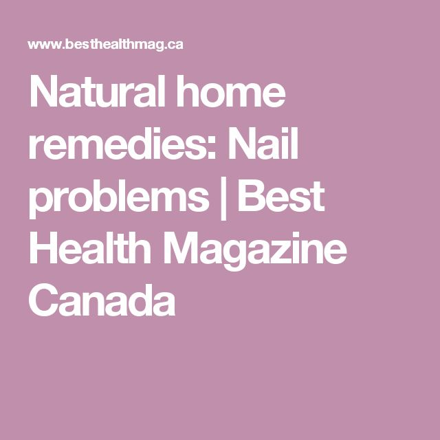 Natural home remedies: Nail problems | Best Health Magazine Canada