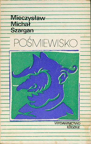 Pośmiewisko, Mieczysław Michał Szargan, Łódzkie, 1989, http://www.antykwariat.nepo.pl/posmiewisko-mieczyslaw-michal-szargan-p-14444.html