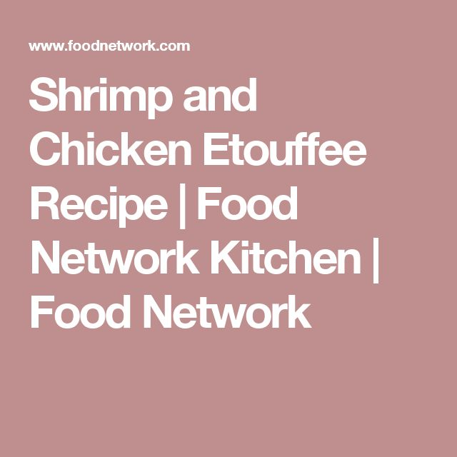 Shrimp and Chicken Etouffee Recipe | Food Network Kitchen | Food Network