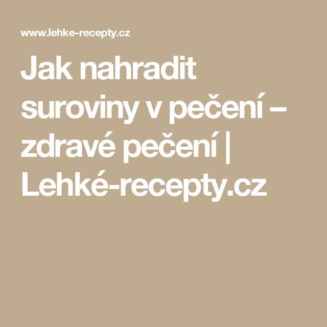 Jak nahradit suroviny v pečení – zdravé pečení   Lehké-recepty.cz