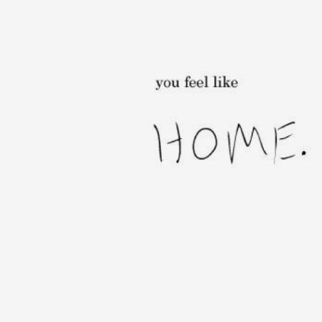 Home is not always a place. Home is sometimes the people you know you can always come back to...