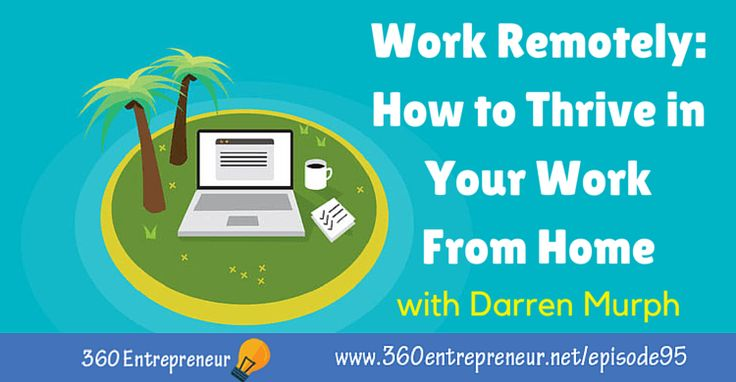 TSE 095: How to Thrive in Your Work From Home with Darren Murph www.360entrepreneur.net/episode95