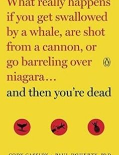 And Then You're Dead: What Really Happens If You Get Swallowed by a Whale Are Shot from a Cannon or Go Barreling over Niagara free download by Cody Cassidy Paul Doherty ISBN: 9780143108443 with BooksBob. Fast and free eBooks download.  The post And Then You're Dead: What Really Happens If You Get Swallowed by a Whale Are Shot from a Cannon or Go Barreling over Niagara Free Download appeared first on Booksbob.com.